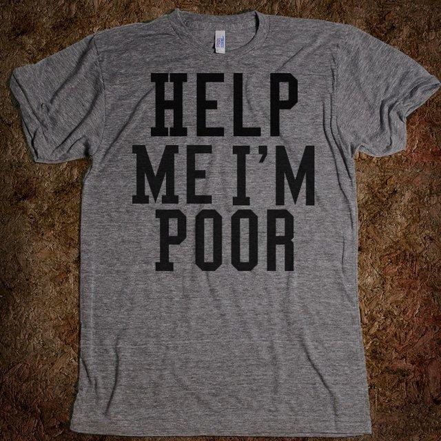 Help Me I'm Poor Tee
