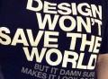 Design Won't Save The World T-Shirt