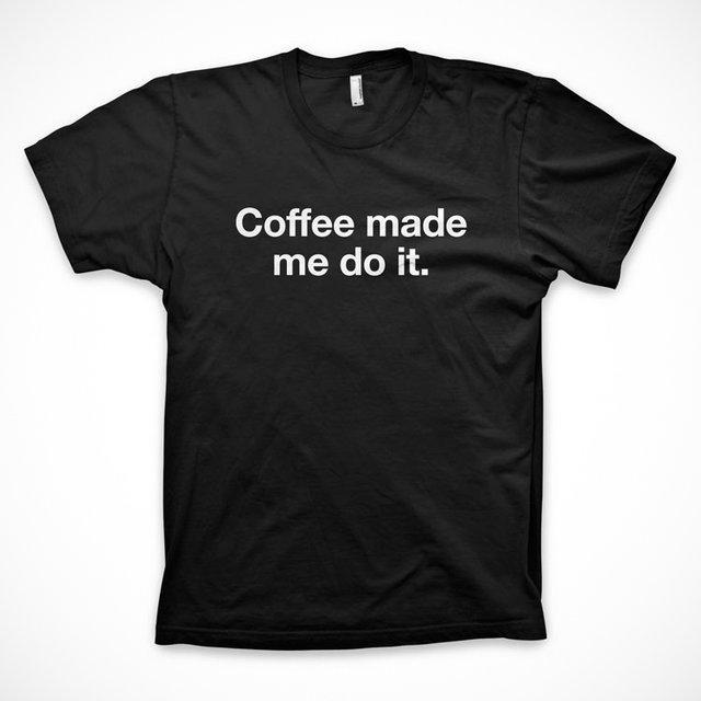 Coffee Made Me Do It T-Shirt