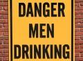 Danger Men Drinking Warning Sign