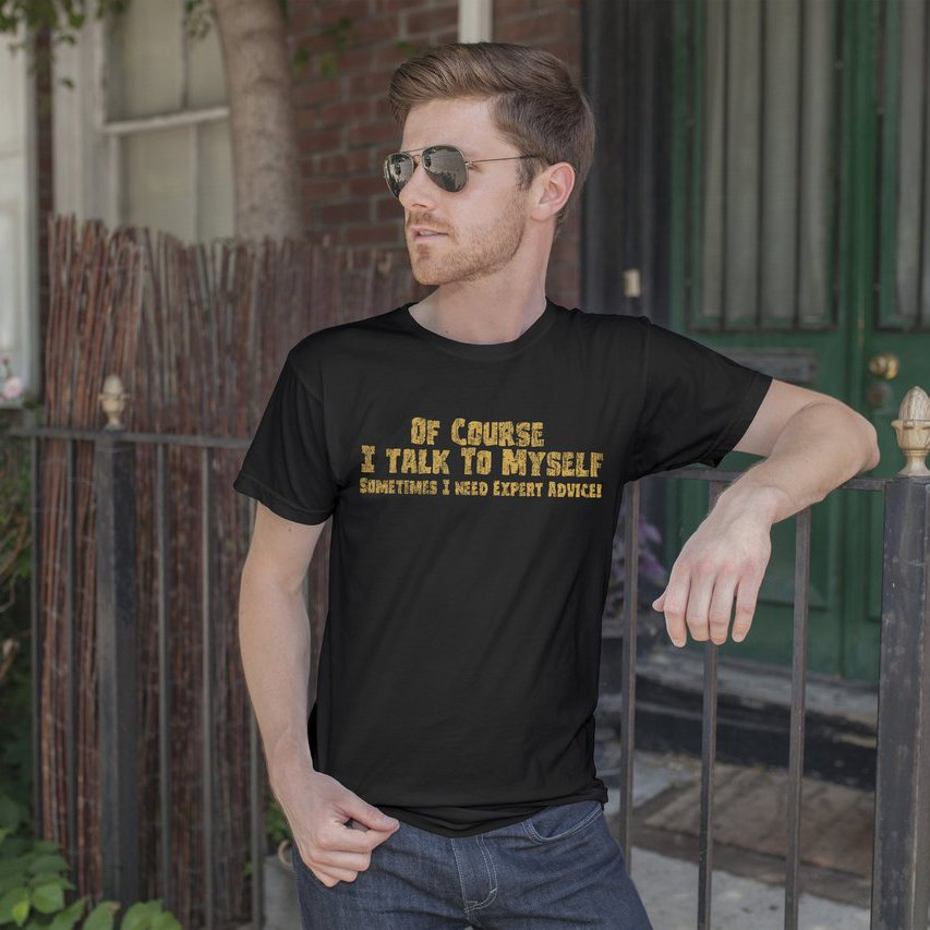 Of Course I Talk To Myself T-shirt
