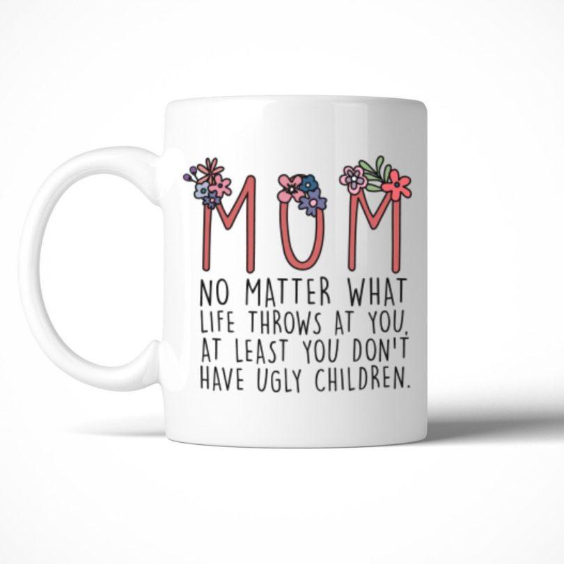 Mom You Don't Have Ugly Children Mug