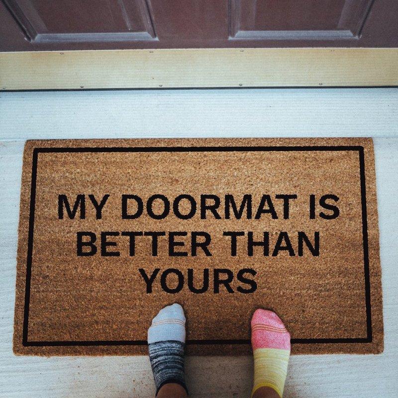 My Doormat Is Better Than Yours Doormat