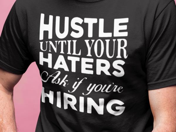 Hustle Until Haters T-shirt