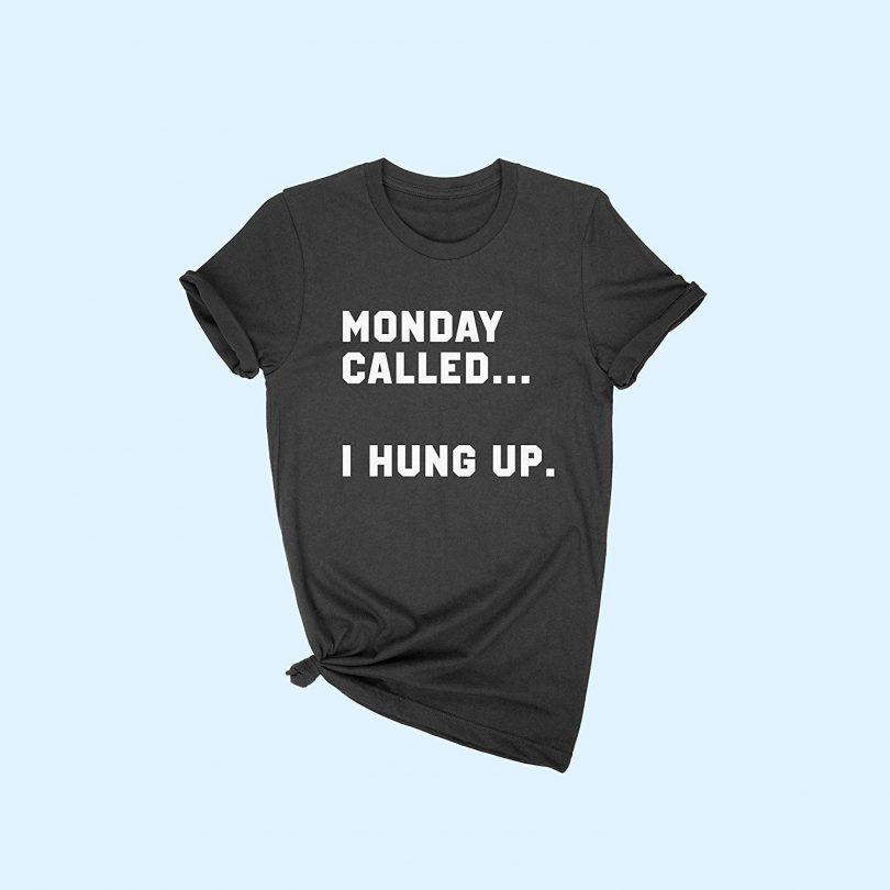 Monday Called I Hung Up Women T-shirt