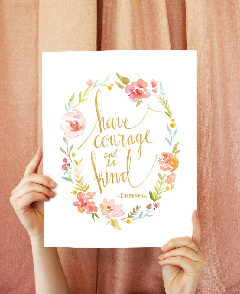 Cinderella Quote: Have Courage and Be Kind print