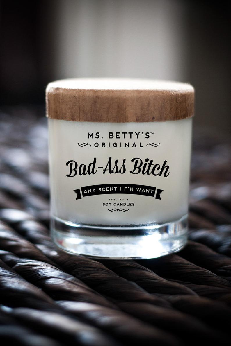 Bad-Ass Bitch Any Scent I F'n Want  Scented Soy Candle