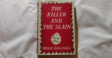 The Killer and the Slain A Strange Story by Hugh Walpole