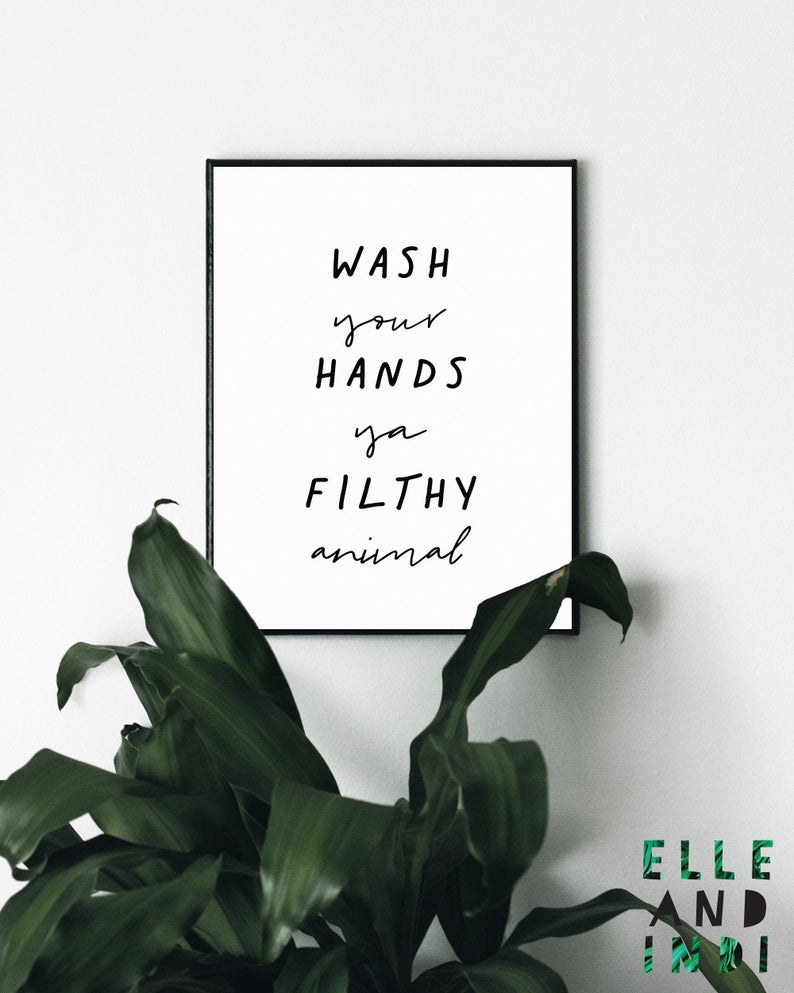 Wash Your Hands Ya Filthy Animal // You Filthy Animal //