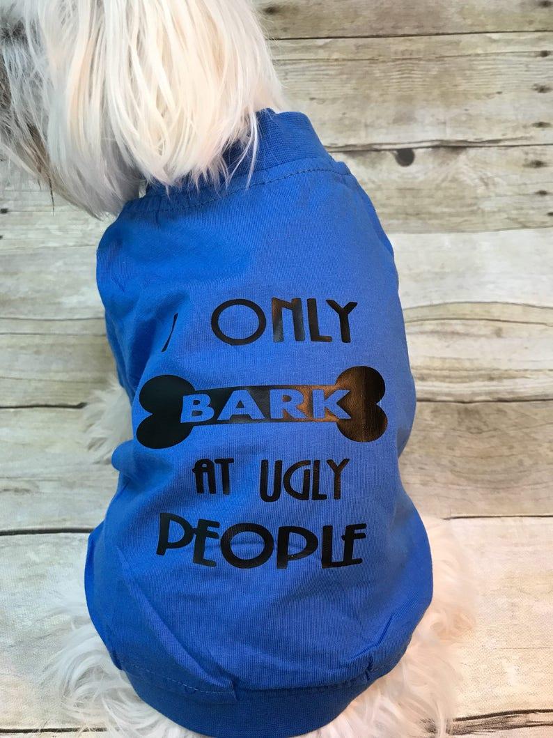 Dog shirt I only bark at ugly people dog cothing dog tee